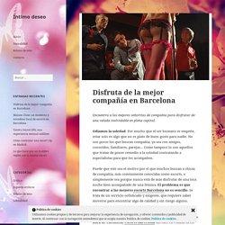Disfruta de la mejor compañía en Barcelona