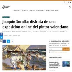 Joaquín Sorolla: disfruta de una exposición online del pintor valenciano - Valencia Secreta...