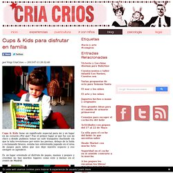 Cups & Kids para disfrutar en familia — CriaCrios.com
