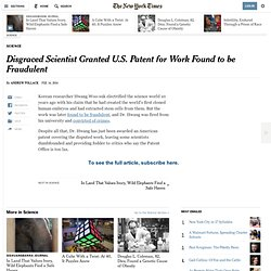 Disgraced Scientist Granted U.S. Patent for Work Found to be Fraudulent
