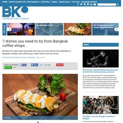 7 dishes you need to try from Bangkok coffee shops
