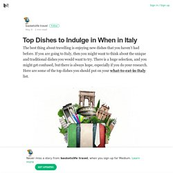 Top Dishes to Indulge in When in Italy – basketslife travel – Medium