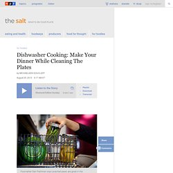 Dishwasher Cooking: Make Your Dinner While Cleaning The Plates : The Salt