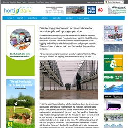 HORTI DAILY 25/10/13 Disinfecting greenhouses: increased choice for formaldehyde and hydrogen peroxide