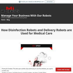 How Disinfection Robots and Delivery Robots are Used for Medical Care – Manage Your Business With Our Robots