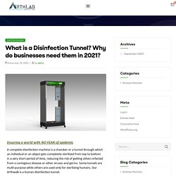 What is a Disinfection Tunnel? Why do businesses need them in 2021?