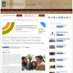 The Disintegrating Fabric of Tunisian Politics: The Niqab Ban and Tunisian Flag Desecration at Manouba University