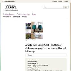Arbeta med valet 2018 - textfrågor, diskussionsuppgifter, skrivuppgifter och bildanalys