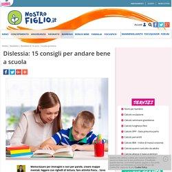 Dislessia: 15 consigli per andare bene a scuola