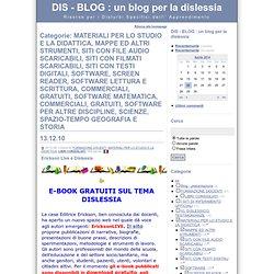 DIS - BLOG : un blog per la dislessia - MATERIALI PER LO STUDIO E LA DIDATTICA, MAPPE ED ALTRI STRUMENTI, SITI CON FILE AUDIO SCARICABILI, SITI CON FILMATI SCARICABILI, SITI CON TESTI DIGITALI, SOFTWARE, SCREEN READER, SOFTWARE LETTURA E SCRITTURA, COMMER