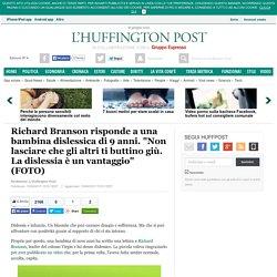 """Richard Branson risponde a una bambina dislessica di 9 anni. """"Non lasciare che gli altri ti buttino giù. La dislessia è un vantaggio"""""""
