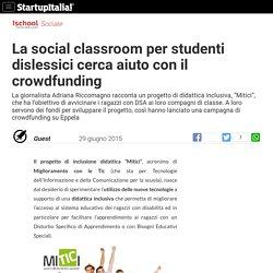La social classroom per studenti dislessici cerca aiuto con il crowdfunding