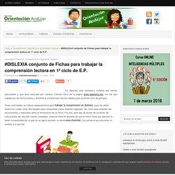 #DISLEXIA conjunto de Fichas para trabajar la comprensión lectora en 1º ciclo de E.P.