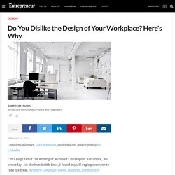 Do You Dislike the Design of Your Workplace? Here's Why.