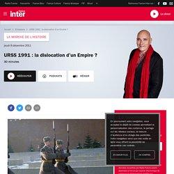 URSS 1991 : la dislocation d'un Empire ? du 08 décembre 2011