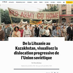 De la Lituanie au Kazakhstan, visualisez la dislocation progressive de l'Union soviétique