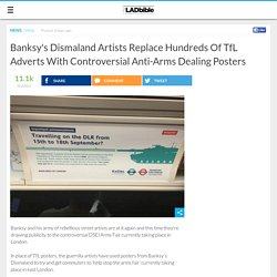 Banksy's Dismaland Artists Replace Hundreds Of TfL Adverts With Controversial Anti-Arms Dealing Posters