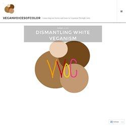 Dismantling White Veganism – veganvoicesofcolor