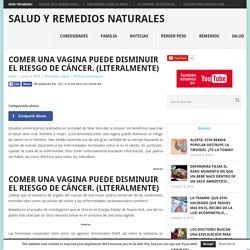 COMER UNA VAGINA PUEDE DISMINUIR EL RIESGO DE CÁNCER. (LITERALMENTE) - Salud y Remedios Naturales