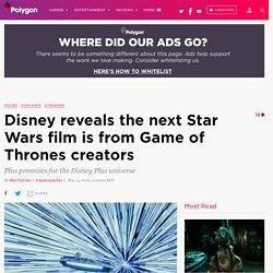 Disney: next Star Wars film is from Game of Thrones creators