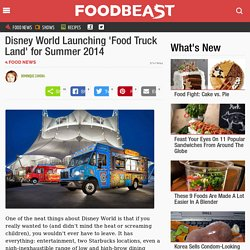 Disney World Launching 'Food Truck Land' for Summer 2014