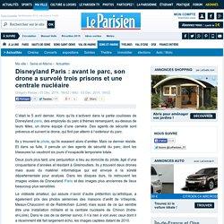 Disneyland Paris : avant le parc, son drone a survolé trois prisons et une centrale nucléaire