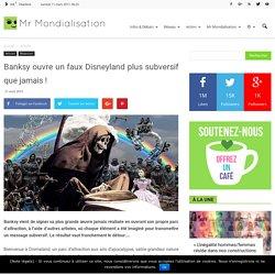 Banksy ouvre un faux Disneyland plus subversif que jamais !