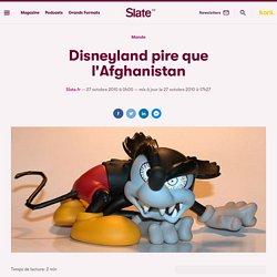 Disneyland pire que l'Afghanistan