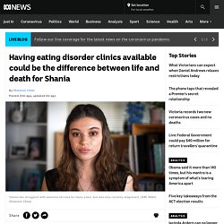 Having eating disorder clinics available could be the difference between life and death for Shania - ABC News