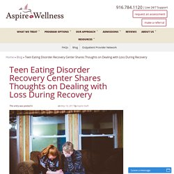 Teen Eating Disorder Recovery Center Shares Thoughts on Dealing with Loss During Recovery