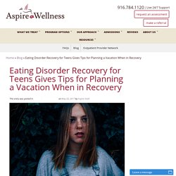 Eating Disorder Recovery for Teens Gives Tips for Planning a Vacation When in Recovery