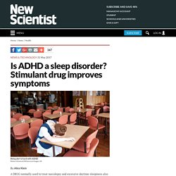 Is ADHD a sleep disorder? Stimulant drug improves symptoms