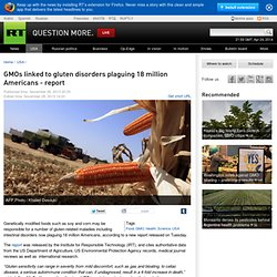 RT_COM 26/11/13 GMOs linked to gluten disorders plaguing 18 million Americans - report