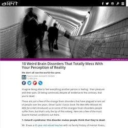 10 weird brain disorders that totally mess with your perception of reality