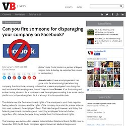 Can you fire someone for disparaging your company on Facebook?