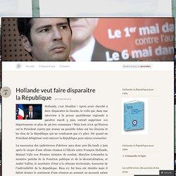 Hollande veut faire disparaitre la République