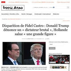 Disparition de Fidel Castro : Donald Trump dénonce un « dictateur brutal », Hollande salue « une grande figure »