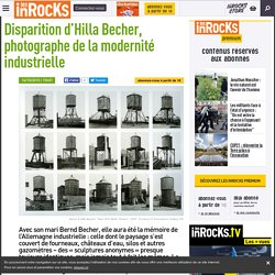 Disparition d'Hilla Becher, photographe de la modernité industrielle