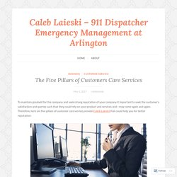 The Five Pillars of Customers Care Services – Caleb Laieski – 911 Dispatcher Emergency Management at Arlington