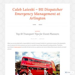 Top 10 Transport Tips for Event Planners – Caleb Laieski – 911 Dispatcher Emergency Management at Arlington