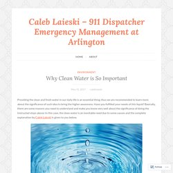 Why Clean Water is So Important – Caleb Laieski – 911 Dispatcher Emergency Management at Arlington