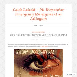 How Anti Bullying Programs Can Help Stop Bullying – Caleb Laieski – 911 Dispatcher Emergency Management at Arlington