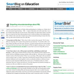 SmartBlog on Education - Dispelling some misunderstandings about PBL - SmartBrief, Inc. SmartBlogs SmartBlogs