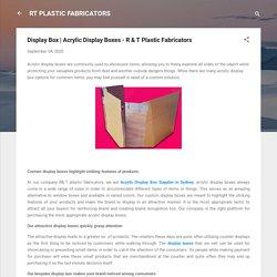 Acrylic Display Boxes - R & T Plastic Fabricators