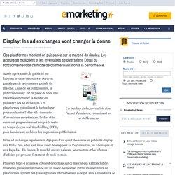 Display: les ad exchanges vont changer la donne - Marque - Publicité