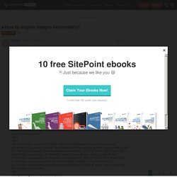 How to display images horizontally? - HTML & CSS - The SitePoint Forums