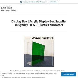 Acrylic Display Box Supplier in Sydney