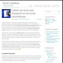 Calibrer son écran avec DisplayCAL et une sonde colorimétrique - Kévin Subileau