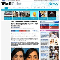 'Facebook facelifts' on the rise as people displeased about their appearance on social networking sites turn to surgery