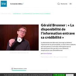 Gérald Bronner : « La disponibilité de l'information entrave sa crédibilité